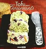 Tofu para gourmets: Disfruta y sorprende a los tuyos con las recetas más sabrosas de tofu (Cocina natural)