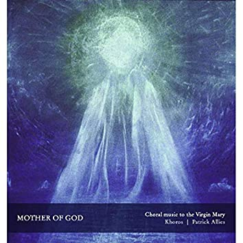 Mother of God: Choral Music to the Virgin Mary