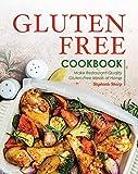 Gluten-Free Cookbook: Make Restaurant-Quality Gluten-Free Meals at Home