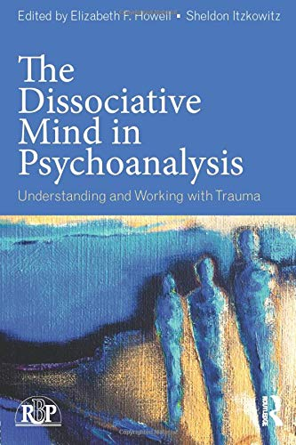 The Dissociative Mind in Psychoanalysis: Understanding and Working With Trauma (Relational Perspectives Book Series)
