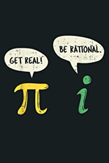 Funny Get Real Be Rational Pi Math Teacher Geek Gift: Notebook Planner - 6x9 inch Daily Planner Journal, To Do List Notebo...