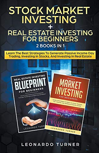 Real Estate Investing Books! - Stock Market Investing + Real Estate Investing For Beginners 2 Books in 1 Learn The Best Strategies To Generate Passive Income Investing In Stocks And Real Estate