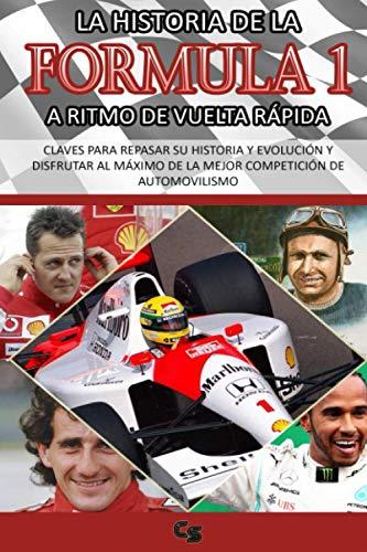 LA HISTORIA DE LA FORMULA 1 A RITMO DE VUELTA RÁPIDA: CLAVES PARA REPASAR SU HISTORIA Y EVOLUCIÓN Y DISFRUTAR DE LA MEJOR COMPETICIÓN DE ... Senna, Mercedes, Mclaren, Schumacher, Alonso