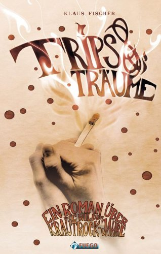Trips & Träume: Ein Roman über die wilden Krautrockjahre