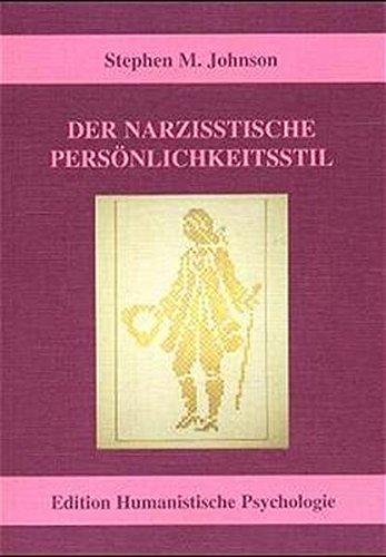 Der narzisstische Persönlichkeitsstil: Integratives Modell und therapeutische Praxis (EHP - Edition Humanistische Psychologie)