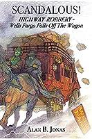 Scandalous!: Highway Robbery - Wells Fargo Falls Off the Wagon