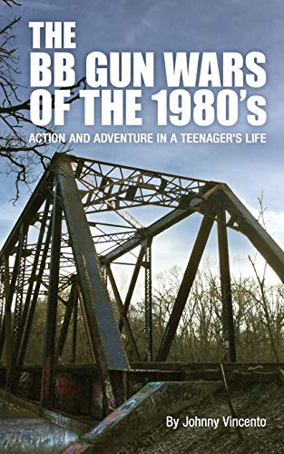 THE BB GUN WARS OF THE 1980'S: Action and Adventure in a Teenagers life