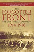 The Forgotten Front: The East African Campaign 1914-1918 by Ross Anderson(2014-11-01)