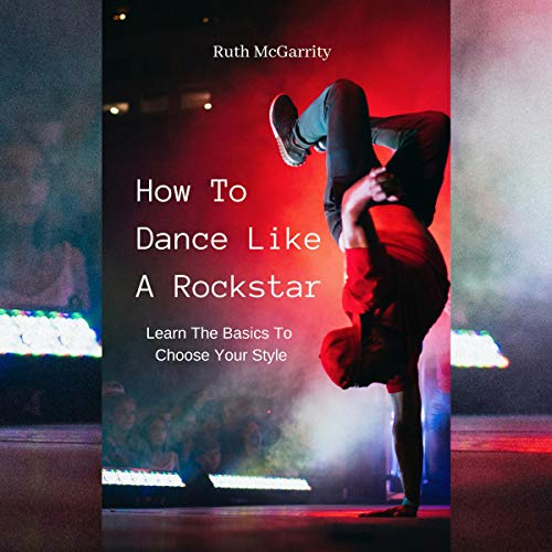 How to Dance Like a Rockstar     Learn the Basics to Choose Your Style              By:                                                                                                                                 Ruth McGarrity                               Narrated by:                                                                                                                                 Jason Burkhead                      Length: 47 mins     Not rated yet     Overall 0.0