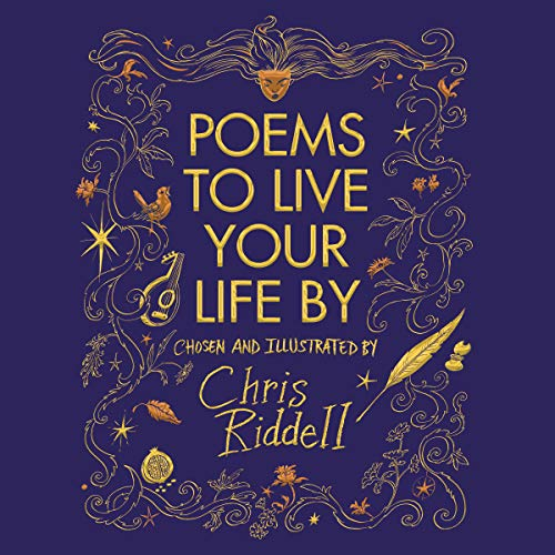 Poems to Live Your Life By                   By:                                                                                                                                 Chris Riddell                               Narrated by:                                                                                                                                 Samuel West                      Length: 1 hr and 8 mins     4 ratings     Overall 5.0