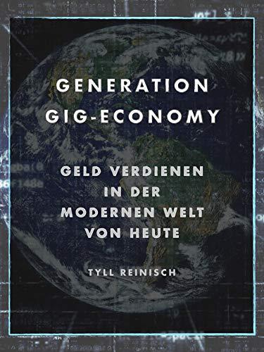 Generation Gig-Economy: Digital Geld verdienen in der modernen Welt von heute