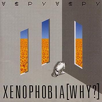 Xenophobia (Why?)
