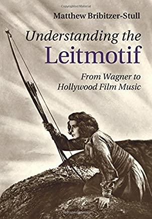 Understanding the Leitmotif: From Wagner to Hollywood Film Music