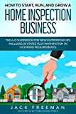 How to Start, Run, and Grow a Home Inspection Business: The A-Z Guidebook for New Entrepreneurs -Includes 50 States plus Washington DC Licensing Requirements