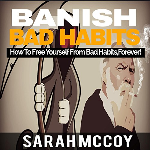 Banish Bad Habits     How to Free Yourself from Bad Habits, Forever!              Written by:                                                                                                                                 Sarah McCoy                               Narrated by:                                                                                                                                 Mark Barnard                      Length: 1 hr and 49 mins     Not rated yet     Overall 0.0