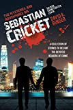 The Mysteries and Adventures of Sebastian Cricket: A Collection of Stories to Delight the Devoted Readers of Crime