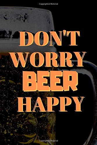 Don't Worry Beer Happy: Novelty Beer Tasting Journal For The Sophisticated Travelling Connoisseur