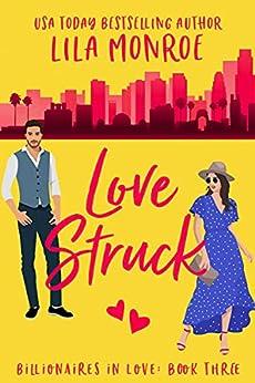 Lovestruck: A Romantic Comedy (Billionaires in Love Book 3) by [Lila Monroe]