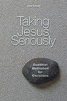 Taking Jesus Seriously: Buddhist Meditation for Christians
