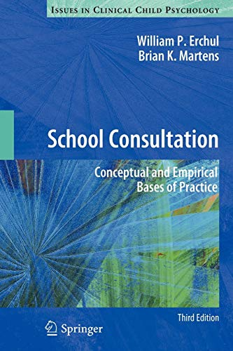 Compare Textbook Prices for School Consultation: Conceptual and Empirical Bases of Practice Issues in Clinical Child Psychology 3rd ed. 2010 Edition ISBN 9781461431510 by Erchul, William P.,Martens, Brian K.