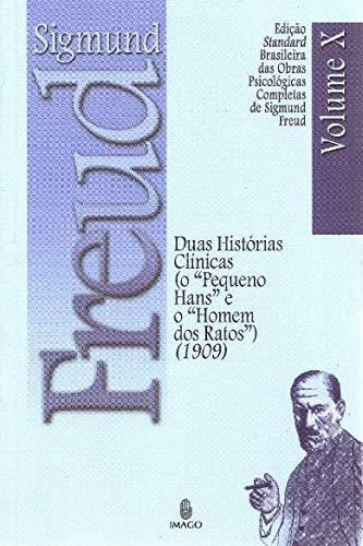 Duas Histórias Clínicas (o Pequeno Hans e o Homem dos Ratos): Volume 10