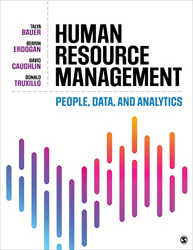 Compare Textbook Prices for Human Resource Management: People, Data, and Analytics 1 Edition ISBN 9781506363127 by Bauer, Talya,Erdogan, Berrin,Caughlin, David E.,Truxillo, Donald M.