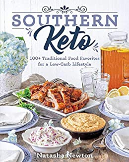 Southern Keto: 100+ Traditional Food Favorites for a Low-Carb Lifestyle by [Natasha Newton]