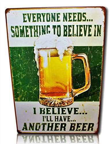 Everyone Needs Something to Believe in, I Believe I'll Have Another Beer Sign - Perfect Sign for Your Home, Bar, Man Cave, Garage Retro Vintage Funny Beer Tin Sign Booze Signs Size: 8x12 Inches