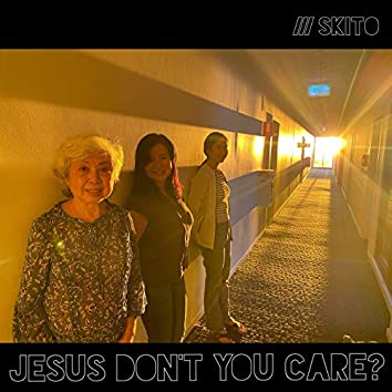 Jesus Don't You Care?
