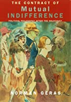 The Contract of Mutual Indifference: Political Philosophy after the Holocaust