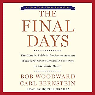 The Final Days                   By:                                                                                                                                 Carl Bernstein,                                                                                        Bob Woodward                               Narrated by:                                                                                                                                 Holter Graham                      Length: 19 hrs and 18 mins     183 ratings     Overall 4.7