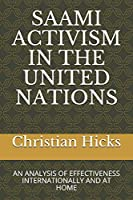 SAAMI ACTIVISM IN THE UNITED NATIONS: AN ANALYSIS OF EFFECTIVENESS INTERNATIONALLY AND AT HOME