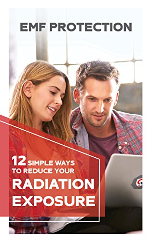 EMF Protection Easy Guide: 12 SIMPLE WAYS TO REDUCE YOUR Radiation Exposure: (Cell phone, WiFi, Mobile, Laptop, TV, Meters, Cell Towers) (English Edition)