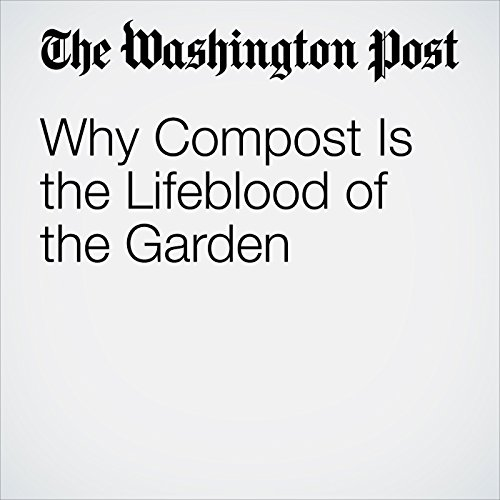 Why Compost Is the Lifeblood of the Garden cover art