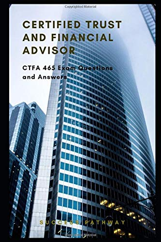 Certified Trust and Financial Advisor 465 Questions and Answers