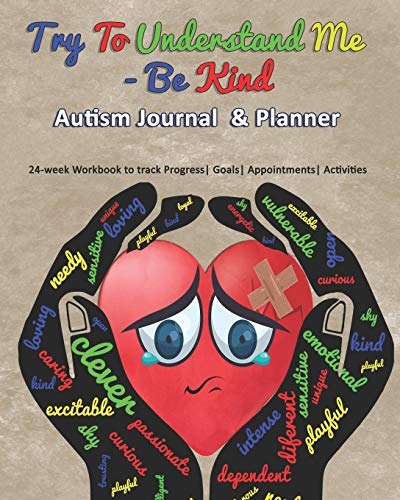 Try To Understand Me - Be Kind: Autism Journal & Planner: 24-week Workbook to track Progress  Goals 