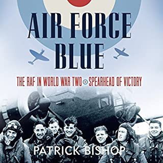 Air Force Blue     The RAF in World War Two - Spearhead of Victory              By:                                                                                                                                 Patrick Bishop                               Narrated by:                                                                                                                                 Tim Frances                      Length: 15 hrs and 1 min     63 ratings     Overall 4.5