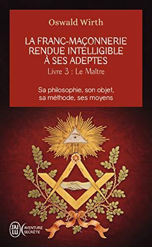 La franc-maçonnerie rendue intelligible à ses adeptes : Tome 3 : Le Maître