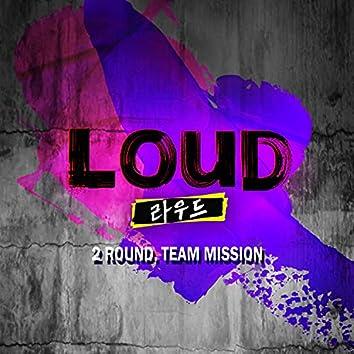 LOUD 2Round Team Mission