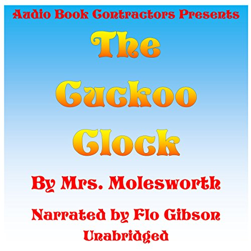 The Cuckoo Clock                   By:                                                                                                                                 Mrs. Molesworth                               Narrated by:                                                                                                                                 Flo Gibson                      Length: 3 hrs and 37 mins     Not rated yet     Overall 0.0