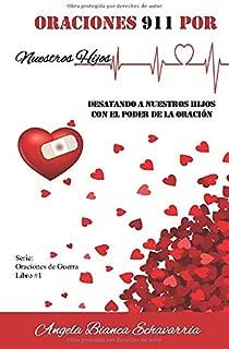 Oraciones 911 por Nuestros Hijos: Desatando a nuesros hijos con el poder de la Oración. (Serie Oraciones de Guerra) (Spanish Edition)