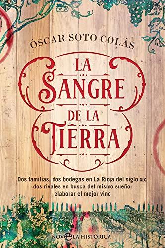 La sangre de la tierra: Dos familias, dos bodegas en La Rioja del siglo XIX, dos rivales en busca del mismo sueo: elaborar el mejor vino (Novela histrica)