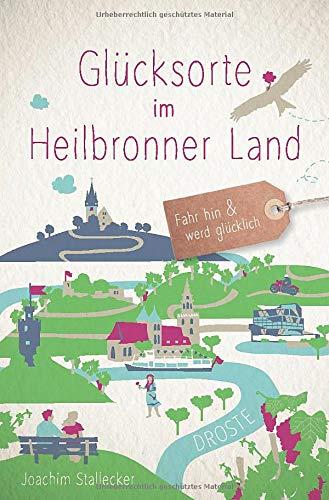 Glücksorte im Heilbronner Land: Fahr hin und werd glücklich