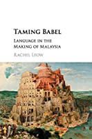 Taming Babel: Language in the Making of Malaysia