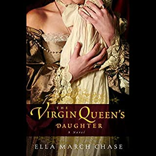The Virgin Queen's Daughter                   Written by:                                                                                                                                 Ella March Chase                               Narrated by:                                                                                                                                 Rosalyn Landor                      Length: 13 hrs and 3 mins     1 rating     Overall 5.0