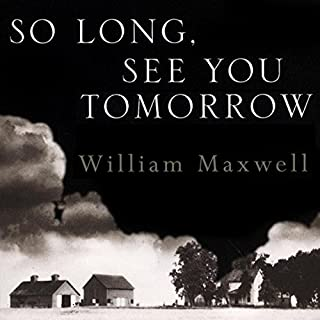 So Long, See You Tomorrow                   By:                                                                                                                                 William Maxwell                               Narrated by:                                                                                                                                 William Maxwell                      Length: 6 hrs and 2 mins     149 ratings     Overall 3.9