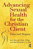 Advancing Sexual Health for the Christian Client: Data and Dogma