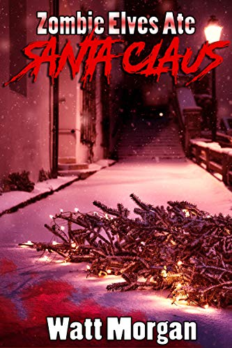 Zombie Elves Ate Santa Claus!: a holiday horror story