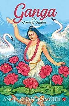 Ganga: The Constant Goddess by [Anuja Chandramouli]
