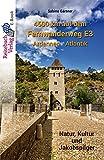 4500 km auf dem Fernwanderweg E3 Ardennen - Atlantik: Natur, Kultur und Jakobspilger (German Edition)